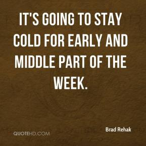 Brad Rehak - It's going to stay cold for early and middle part of the week.