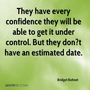They have every confidence they will be able to get it under control. But they don?t have an estimated date.