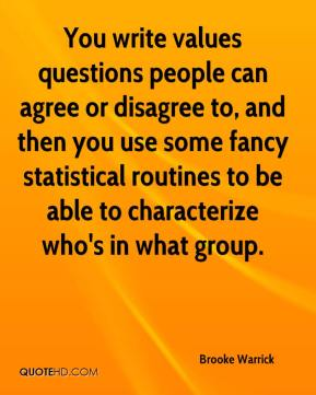 Brooke Warrick - You write values questions people can agree or disagree to, and then you use some fancy statistical routines to be able to characterize who's in what group.