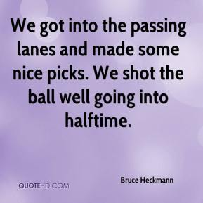 Bruce Heckmann - We got into the passing lanes and made some nice picks. We shot the ball well going into halftime.