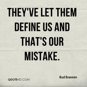 They've let them define us and that's our mistake.