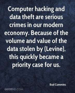 Bud Cummins - Computer hacking and data theft are serious crimes in our modern economy. Because of the volume and value of the data stolen by (Levine), this quickly became a priority case for us.