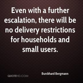 Burckhard Bergmann - Even with a further escalation, there will be no delivery restrictions for households and small users.
