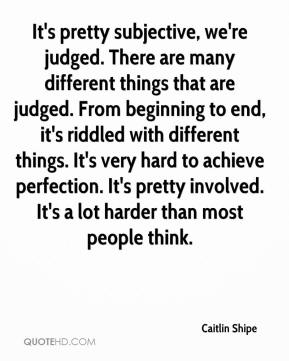 Caitlin Shipe - It's pretty subjective, we're judged. There are many different things that are judged. From beginning to end, it's riddled with different things. It's very hard to achieve perfection. It's pretty involved. It's a lot harder than most people think.