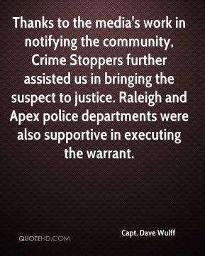 Capt. Dave Wulff - Thanks to the media's work in notifying the community, Crime Stoppers further assisted us in bringing the suspect to justice. Raleigh and Apex police departments were also supportive in executing the warrant.