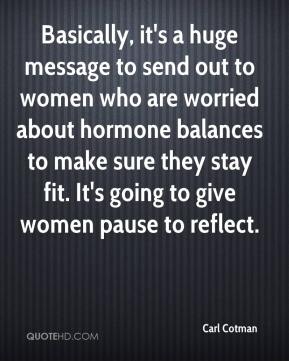 Carl Cotman - Basically, it's a huge message to send out to women who are worried about hormone balances to make sure they stay fit. It's going to give women pause to reflect.
