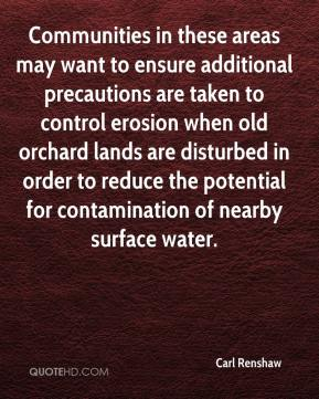 Carl Renshaw - Communities in these areas may want to ensure additional precautions are taken to control erosion when old orchard lands are disturbed in order to reduce the potential for contamination of nearby surface water.