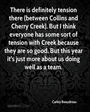 Carley Beaudreau - There is definitely tension there (between Collins and Cherry Creek). But I think everyone has some sort of tension with Creek because they are so good. But this year it's just more about us doing well as a team.