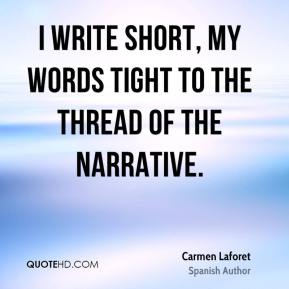 I write short, my words tight to the thread of the narrative.