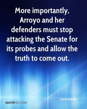Carol Araullo - More importantly, Arroyo and her defenders must stop attacking the Senate for its probes and allow the truth to come out.