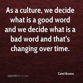 Carol Bruess - As a culture, we decide what is a good word and we decide what is a bad word and that's changing over time.