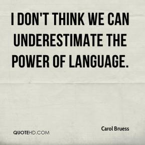Carol Bruess - I don't think we can underestimate the power of language.