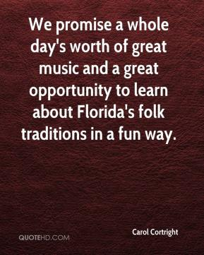 Carol Cortright - We promise a whole day's worth of great music and a great opportunity to learn about Florida's folk traditions in a fun way.