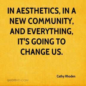 Cathy Rhoden - In aesthetics, in a new community, and everything, it's going to change us.