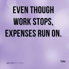 Even though work stops, expenses run on.