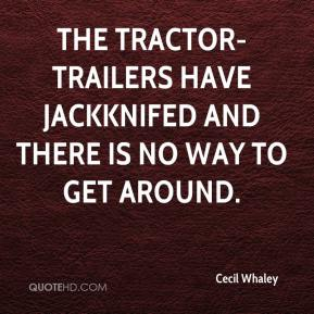 Cecil Whaley - The tractor-trailers have jackknifed and there is no way to get around.
