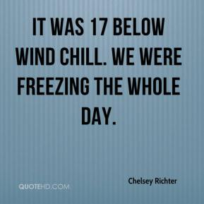Chelsey Richter - It was 17 below wind chill. We were freezing the whole day.