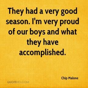 Chip Malone - They had a very good season. I'm very proud of our boys and what they have accomplished.