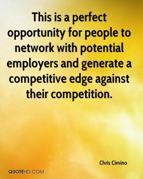 Chris Cimino - This is a perfect opportunity for people to network with potential employers and generate a competitive edge against their competition.