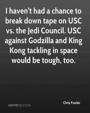 Chris Fowler - I haven't had a chance to break down tape on USC vs. the Jedi Council. USC against Godzilla and King Kong tackling in space would be tough, too.