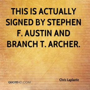 Chris Laplante - This is actually signed by Stephen F. Austin and Branch T. Archer.