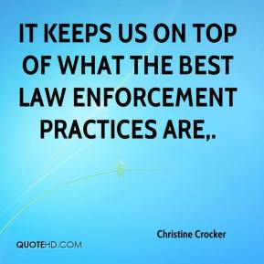 Christine Crocker - It keeps us on top of what the best law enforcement practices are.