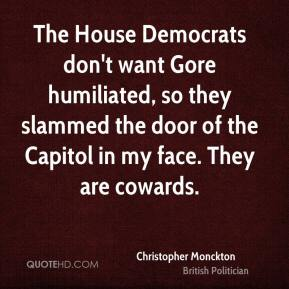 Christopher Monckton - The House Democrats don't want Gore humiliated, so they slammed the door of the Capitol in my face. They are cowards.