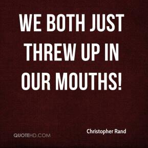 Christopher Rand - We both just threw up in our mouths!