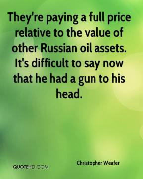 Christopher Weafer - They're paying a full price relative to the value of other Russian oil assets. It's difficult to say now that he had a gun to his head.