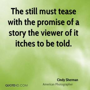 The still must tease with the promise of a story the viewer of it itches to be told.