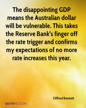 Clifford Bennett - The disappointing GDP means the Australian dollar will be vulnerable. This takes the Reserve Bank's finger off the rate trigger and confirms my expectations of no more rate increases this year.