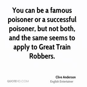 Clive Anderson - You can be a famous poisoner or a successful poisoner, but not both, and the same seems to apply to Great Train Robbers.