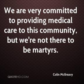 Colin McIlreavy - We are very committed to providing medical care to this community, but we're not there to be martyrs.