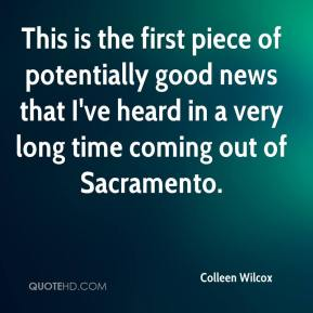 Colleen Wilcox - This is the first piece of potentially good news that I've heard in a very long time coming out of Sacramento.