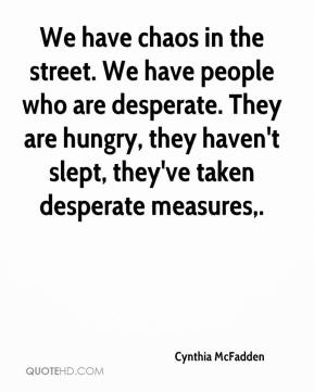 Cynthia McFadden - We have chaos in the street. We have people who are desperate. They are hungry, they haven't slept, they've taken desperate measures.