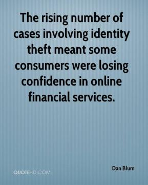 Dan Blum - The rising number of cases involving identity theft meant some consumers were losing confidence in online financial services.