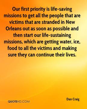 Dan Craig - Our first priority is life-saving missions to get all the people that are victims that are stranded in New Orleans out as soon as possible and then start our life-sustaining missions, which are getting water, ice, food to all the victims and making sure they can continue their lives.
