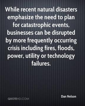 Dan Nelson - While recent natural disasters emphasize the need to plan for catastrophic events, businesses can be disrupted by more frequently occurring crisis including fires, floods, power, utility or technology failures.