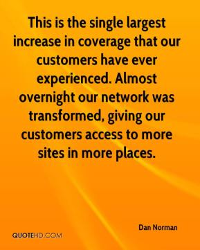 Dan Norman - This is the single largest increase in coverage that our customers have ever experienced. Almost overnight our network was transformed, giving our customers access to more sites in more places.