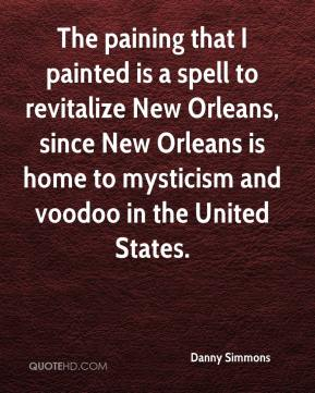 Danny Simmons - The paining that I painted is a spell to revitalize New Orleans, since New Orleans is home to mysticism and voodoo in the United States.