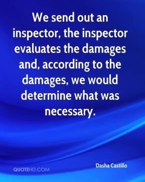 Dasha Castillo - We send out an inspector, the inspector evaluates the damages and, according to the damages, we would determine what was necessary.