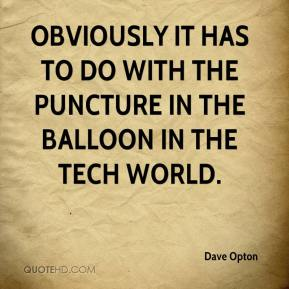 Dave Opton - Obviously it has to do with the puncture in the balloon in the tech world.