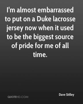 Dave Stilley - I'm almost embarrassed to put on a Duke lacrosse jersey now when it used to be the biggest source of pride for me of all time.