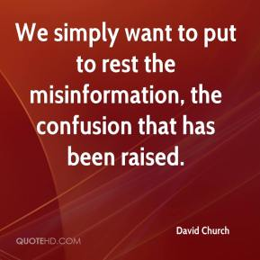 David Church - We simply want to put to rest the misinformation, the confusion that has been raised.
