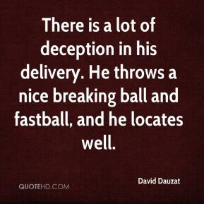 David Dauzat - There is a lot of deception in his delivery. He throws a nice breaking ball and fastball, and he locates well.