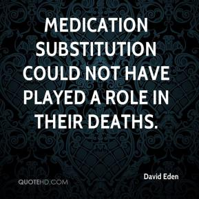 medication substitution could not have played a role in their deaths.