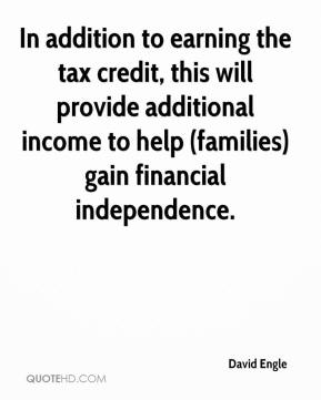 David Engle - In addition to earning the tax credit, this will provide additional income to help (families) gain financial independence.