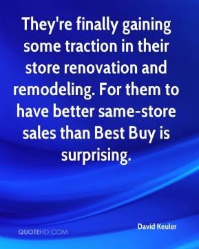 David Keuler - They're finally gaining some traction in their store renovation and remodeling. For them to have better same-store sales than Best Buy is surprising.