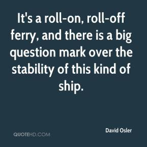 David Osler - It's a roll-on, roll-off ferry, and there is a big question mark over the stability of this kind of ship.
