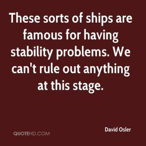 David Osler - These sorts of ships are famous for having stability problems. We can't rule out anything at this stage.